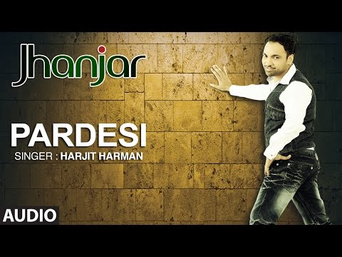 PARDESI HARJIT HARMAN | FULL AUDIO SONG | JHANJHAR