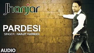 PARDESI HARJIT HARMAN | FULL AUDIO SONG | JHANJHAR | T-SERIES