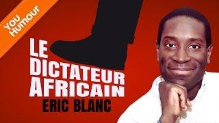 Video ERIC BLANC - Le dictateur africain MP3, 3GP, MP4, WEBM, AVI, FLV November 2017