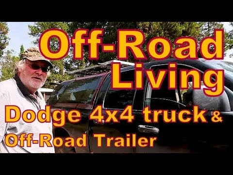 Living Off-Road in a Dodge 4x4 and Off-Road Trailer