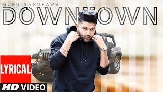 Video Guru Randhawa: Downtown (Lyrical Video) | Bhushan Kumar | Delbar Arya MP3, 3GP, MP4, WEBM, AVI, FLV Maret 2019