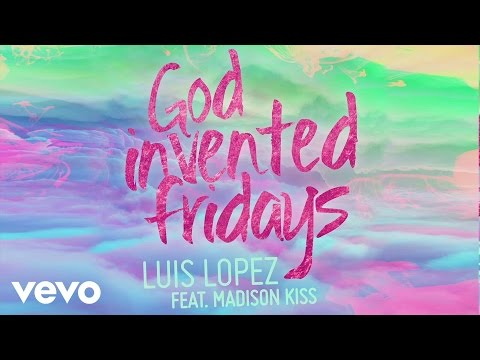 Luis Lopez - God Invented Fridays ft. Madison Kiss