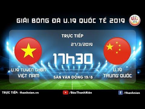 TRỰC TIẾP: Việt Nam (Vietnam) vs Trung Quốc (China) | U.19 Quốc tế 2019 - Thời lượng: 1 giờ, 51 phút.