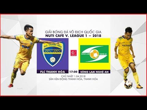 FULL | FLC Thanh Hóa vs Sông Lam Nghệ An | Vòng 4 Nuti Cafe V.League 2018 - Thời lượng: 1:57:05.