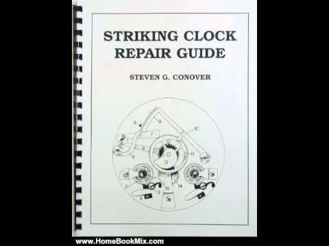 Home Book Summary: Striking Clock Repair Guide by Steven G. Conover