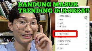 Video KENAPA BANDUNG MASUK TRENDING DI KOREA? MP3, 3GP, MP4, WEBM, AVI, FLV Agustus 2019