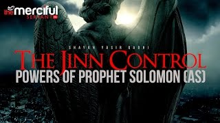 Allah-SWT.com The Jinn Control Powers of Prophet Suleiman (AS)