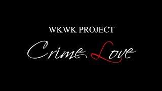 WKWK PROJECT「Crime Love」Full ver.