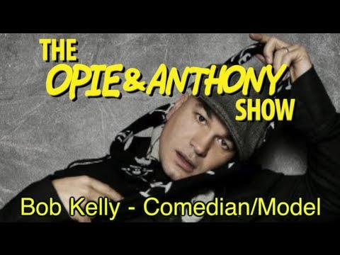 Opie & Anthony: Bob Kelly - Comedian/Model (05/20, 05/22/09)