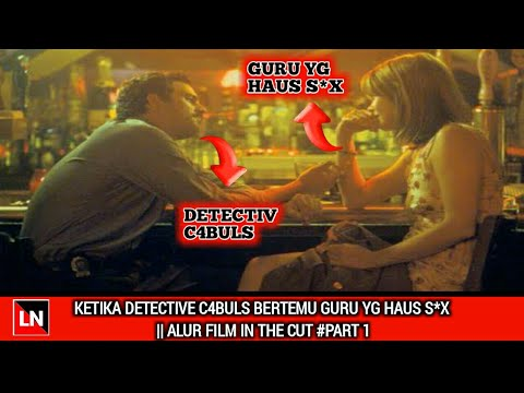 KETIKA DETEKTIVE C4BULS BERTEMU GURU YG HAUS S3K || ALUR FILM IN THE CUT (2003) #PART 1