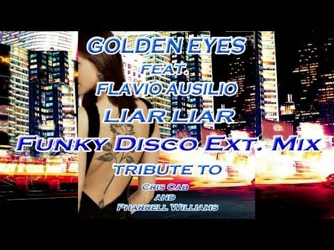Golden Eyes - Liar Liar - Funky Disco  Ext. Mix :Tribute To Cris Cab And Pharrell Williams