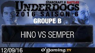 Hino vs Semper - Underdogs 2016 Saison 6 - Groupe B