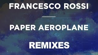 Francesco Rossi - Paper Aeroplane (MK Gone With The Wind Remix)