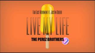 Far East Movement ft. Justin Bieber - Live My Life (The Perez Brothers Remix)