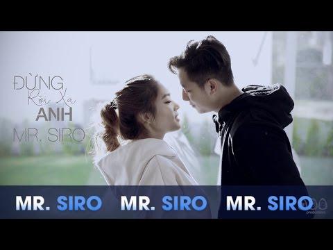 Đừng Rời Xa Anh - Mr. Siro (Official MV) - Thời lượng: 5 phút, 29 giây.