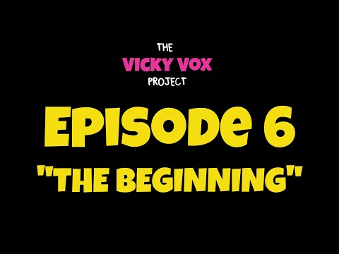 """Episode 6 - """"The Beginning"""" - The Vicky Vox Project"""