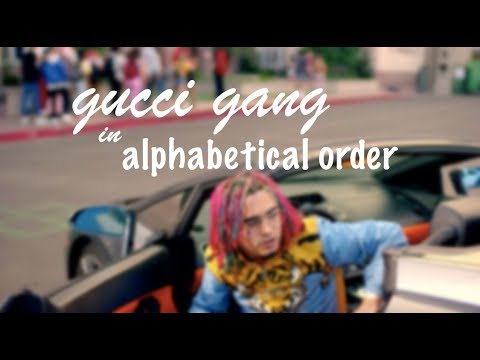 Gucci Gang in alphabetical order