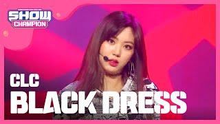Video Show Champion EP.260 CLC - BLACK DRESS [씨엘씨 - 블랙드레스] MP3, 3GP, MP4, WEBM, AVI, FLV November 2018
