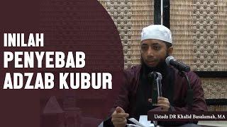 Video Inilah penyebab azab kubur, Ustadz DR Khalid Basalamah, MA MP3, 3GP, MP4, WEBM, AVI, FLV Maret 2019