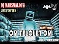 DJ MARSMALLOW - OM TELOLET OM lIREMIXIl (FULL VERSION)