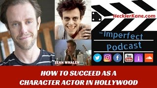 http://hecklerkane.com/2017/04/succeed-character-actor-hollywood-sean-whalen/Remember that guy in the famous Got Milk commercial in the 90s who couldn't say Aaron Burr? How about the kid with no tongue in Wes Craven's People Under the Stairs. That's just two of the 116 acting credits for a guy who's name you probably wouldn't recognize. Today we had a great talk with character actor Sean Whalen who gets mistaken for Steve Buscemi more often than himself.Sean talked about his upcoming role as Satan in Harrison Smith's Death House, how Drew Barrymore stuck up for him on the set of Never Been Kissed and rubbing elbows with other talented actors as the Comedy & Improv teacher at James Francos Acting School in Los Angeles. Plus, we got to hear about his latest indie film crowdfunding on IndieGoGo called Crust. To help support indie film and Sean's project Crust: https://www.indiegogo.com/projects/crust-movie-fun-horror#/ Enjoy our interview with that guy Sean Whalen on How to Succeed as a Character Actor in Hollywood. Become an Imperfect Podcast Insider and visit us:http://hecklerkane.comhttp://twitter.com/hecklerkaneinchttp://facebook.com/hecklerkanecreationshttp://instagram.com/hecklerkanecreationsSubscribe to the Imperfect Podcast:http://itunes.apple.com/us/podcast/the-imperfect-podcast/id1107133885http://soundcloud.com/user-129479778