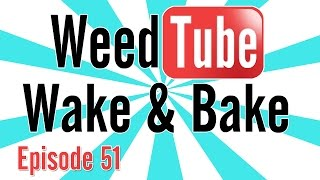 WEEDTUBE WAKE & BAKE! - (Episode 51) by Strain Central