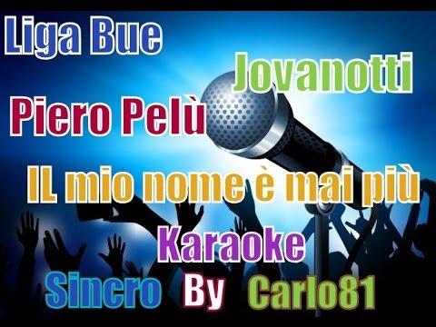 , title : 'Ligabue Jovanotti Piero Pelù - Il mio nome è mai più karaoke'