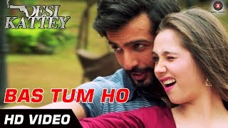 Bas Tum Ho - Desi Kattey (Official Video Song)