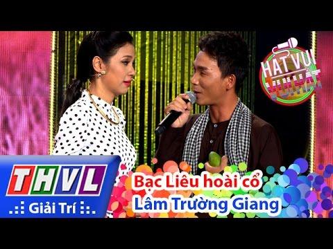 Hát vui Vui hát Tập 8 - Bạc Liêu hoài cổ - Lâm Trường Giang