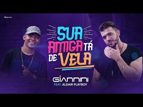 Giannini Alencar feat. Aldair Playboy - Sua Amiga Tá de Vela (Clipe Oficial)