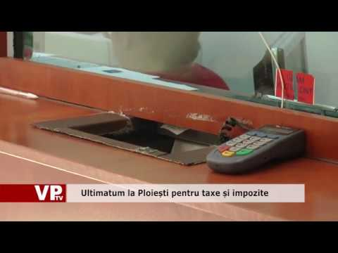 Ultimatum la Ploiești pentru taxe și impozite