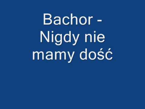 Tekst piosenki Bachor - Nigdy nie mamy dość po polsku
