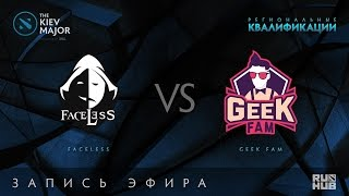 Faceless vs Geek Fam, Kiev Major Quals SEA [GodHunt, 4ce]