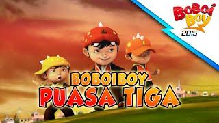 Video BoBoiBoy Puasa Tiga! MP3, 3GP, MP4, WEBM, AVI, FLV Juni 2018