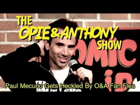 Opie & Anthony: Paul Mecurio Gets Heckled By O&A Fan Flea (04/20/07)