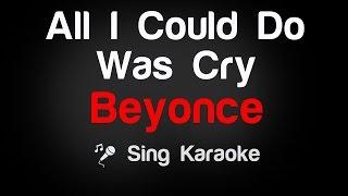 Video Beyonce - All I Could Do Was Cry Karaoke Lyrics MP3, 3GP, MP4, WEBM, AVI, FLV Juli 2018