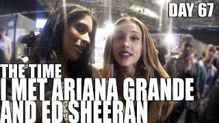 The Time I Met Ariana Grande and Ed Sheeran (Day 67)