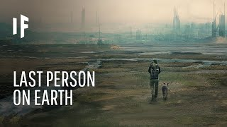 What If You Were the Last Human on Earth?