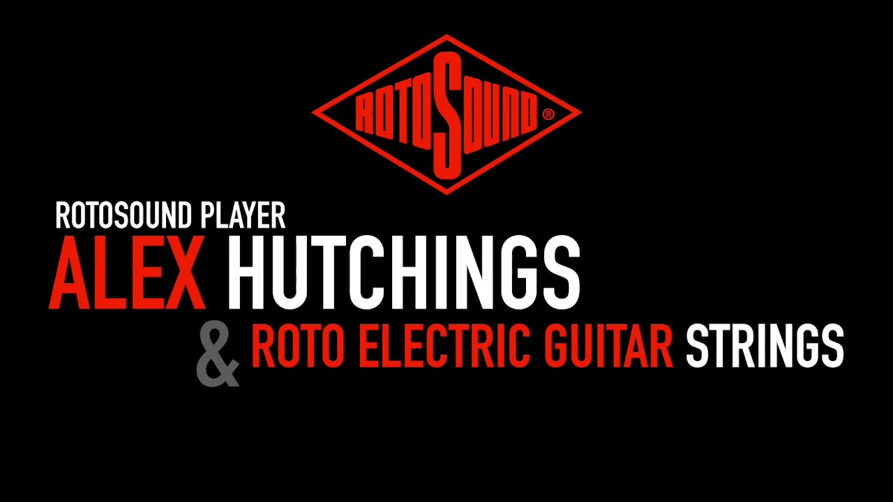 ALEX HUTCHINGS TALKS ABOUT ROTOSOUND ROTO ELECTRIC GUITAR STRINGS