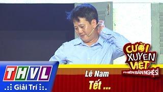 THVL | Cười xuyên Việt - Phiên bản nghệ sĩ 2016 | Tập 11 [5]: Tết - Lê Nam, cuoi xuyen viet, cười xuyên việt 2016, gameshow cười xuyên việt