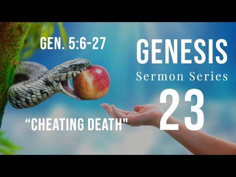 Genesis Sermon Series 23. Cheating Death. Genesis 5:6-27