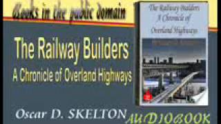 The Railway Builders A Chronicle of Overland Highways Audiobook Oscar D. SKELTON