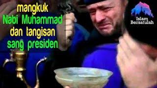 Video Mangkuk Nabi Muhammad dan tangisan sang Presiden 😭 MP3, 3GP, MP4, WEBM, AVI, FLV September 2018