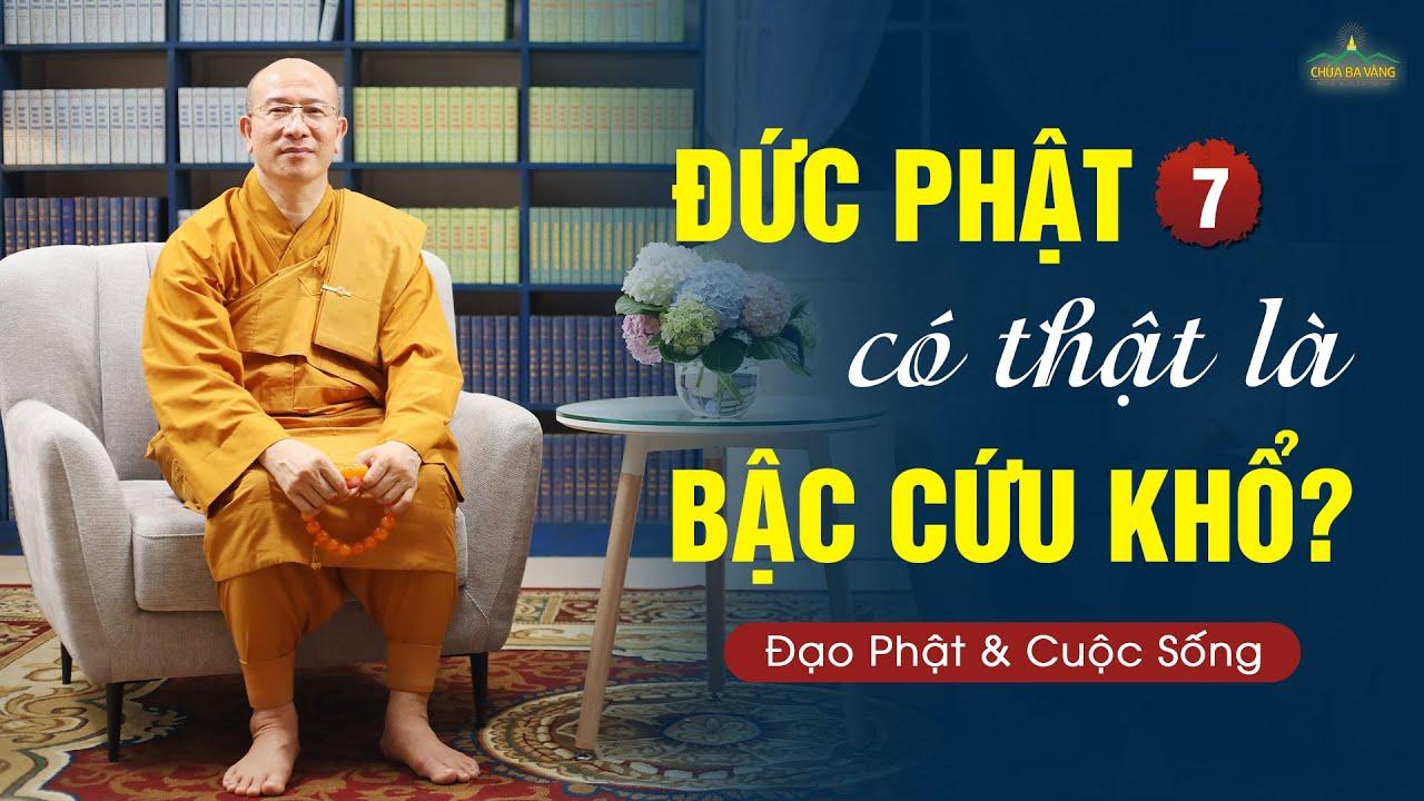 Đức Phật có thật sự cứu khổ được cho con người? | Đạo Phật và cuộc sống số 7