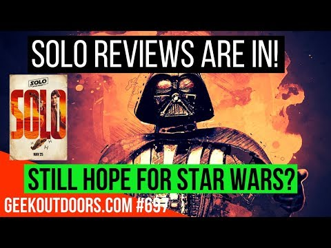 SOLO A STAR WARS STORY REVIEWS ARE IN!..DOES IT SUCK? Geekoutdoors.com EP697