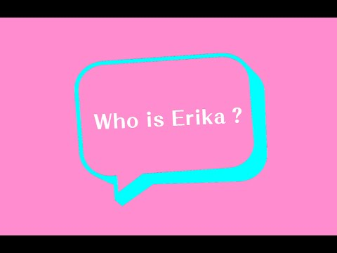 WHO IS ERIKA?三個關鍵,讓你重新認識Erika!