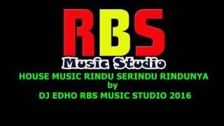 HOUSE MUSIC   RINDU SERINDU RINDUNYA by DJ EDHO RBS MUSIC STUDIO lirik by Eddy Hamid