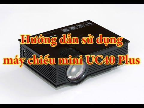 Hướng dẫn sử dụng máy chiếu giá rẻ mini UNIC UC40 Plus