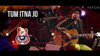 Video Tum Itna Jo - Papon | MTV Unplugged MP3, 3GP, MP4, WEBM, AVI, FLV Juni 2018