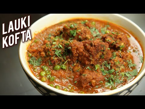 Lauki Kofta Recipe – Restaurant Style Lauki Kofta Curry – Dudhi Kofta – Bottle Gourd Recipe – Ruchi